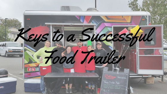 Keys to a Successful Food Trailer or Food Truck