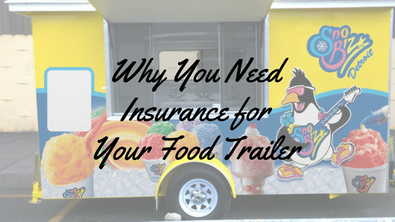 Why You Need Insurance For Your Food Trailer