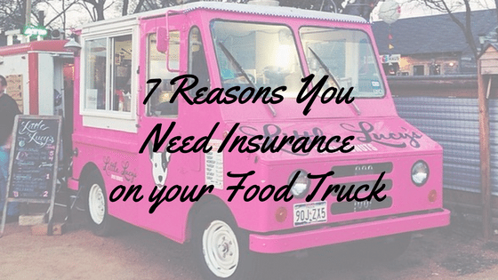 7 Reasons your Need Insurance on Your Food Truck