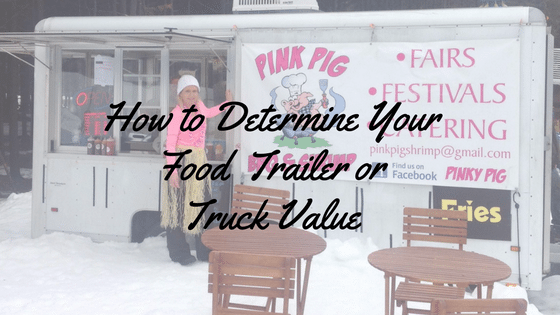 What is the value of your food truck or trailer?