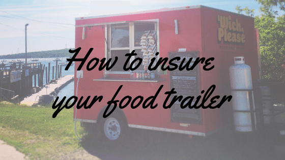 How To Insure Your Mobile Food Vendor Trailer