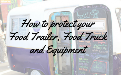 How to protect your Food Trailer, Food Truck and Equipment